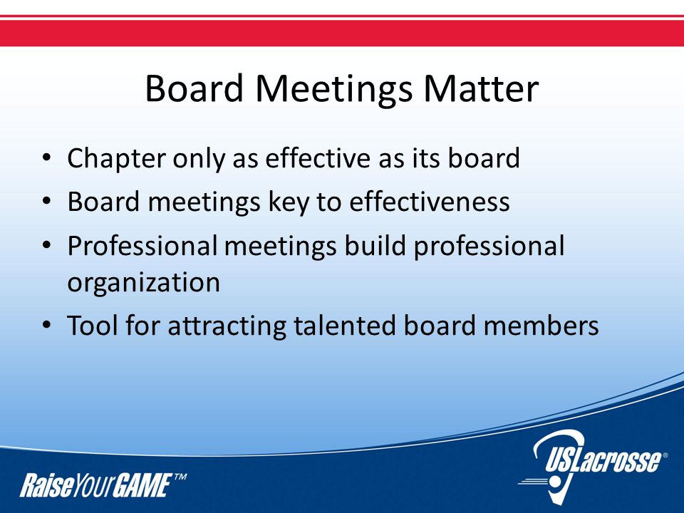 Board Meetings Matter Chapter only as effective as its board Board meetings key to effectiveness Professional meetings build professional organization