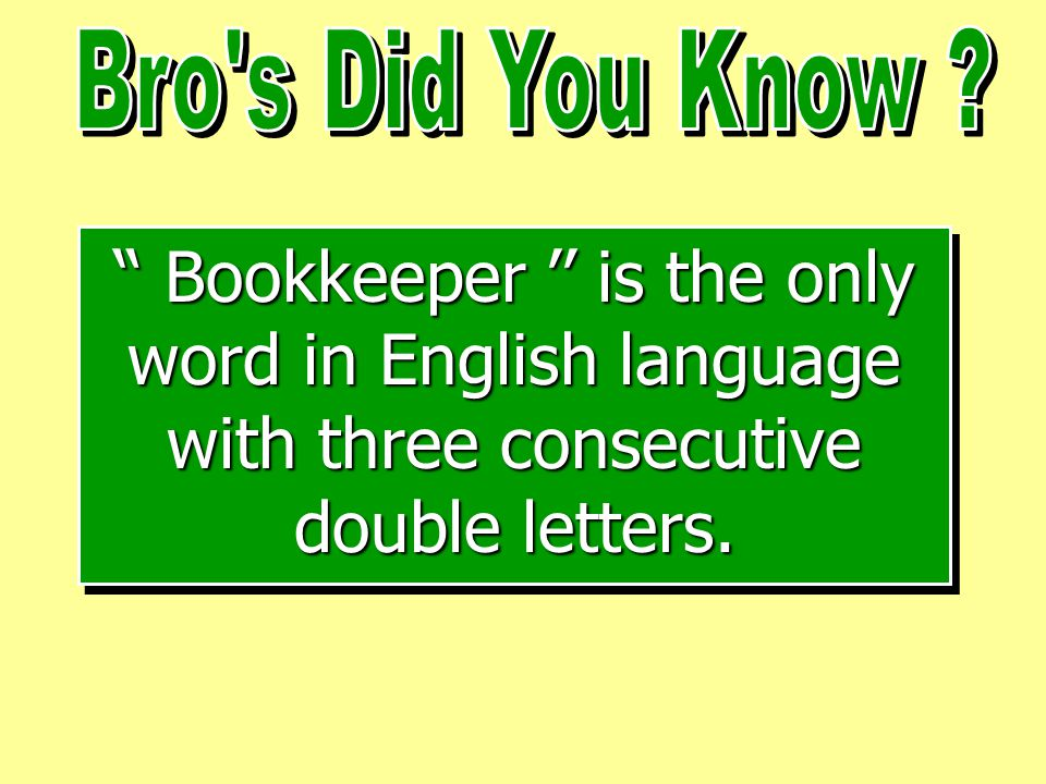 Bookkeeper '' is the only word in English language with three consecutive double letters.