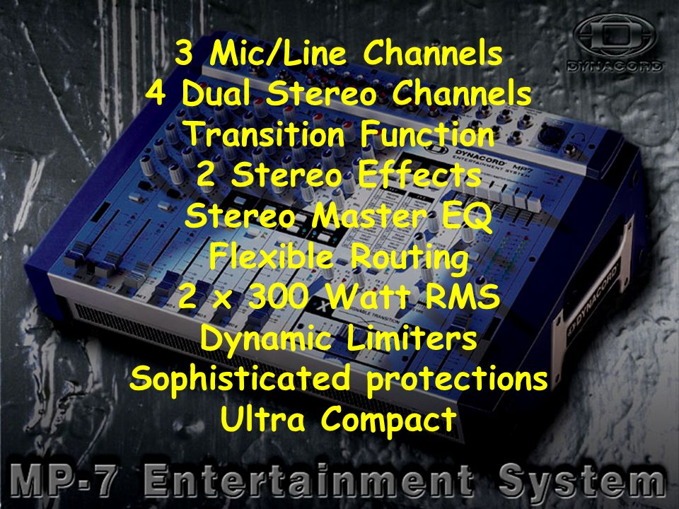 Summary 3 Mic/Line Channels 4 Dual Stereo Channels Transition Function 2 Stereo Effects Stereo Master EQ Flexible Routing 2 x 300 Watt RMS Dynamic Limiters Sophisticated protections Ultra Compact