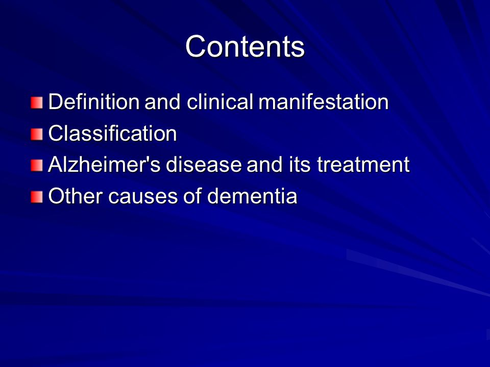 Contents Definition and clinical manifestation Classification Alzheimer s disease and its treatment Other causes of dementia
