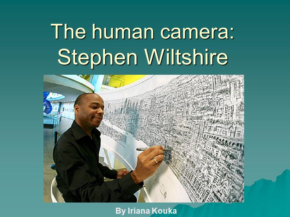 The human camera: Stephen Wiltshire By Iriana Kouka