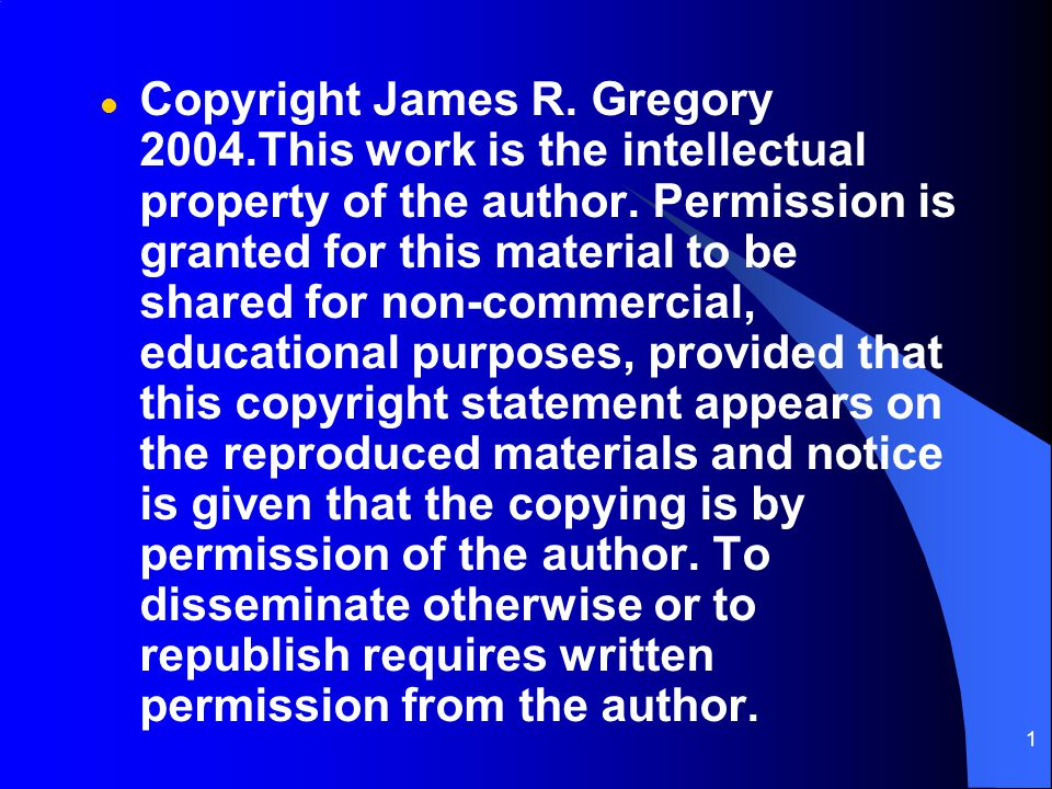 1 l Copyright James R. Gregory 2004.This work is the intellectual property of the author.