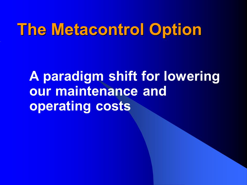 The Metacontrol Option A paradigm shift for lowering our maintenance and operating costs