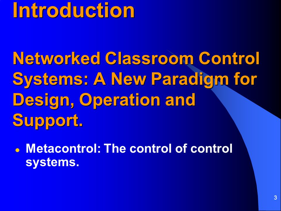 3 Introduction Networked Classroom Control Systems: A New Paradigm for Design, Operation and Support.