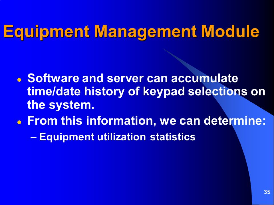 35 Equipment Management Module l Software and server can accumulate time/date history of keypad selections on the system.