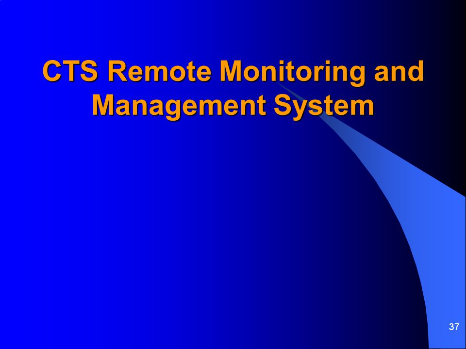 37 CTS Remote Monitoring and Management System