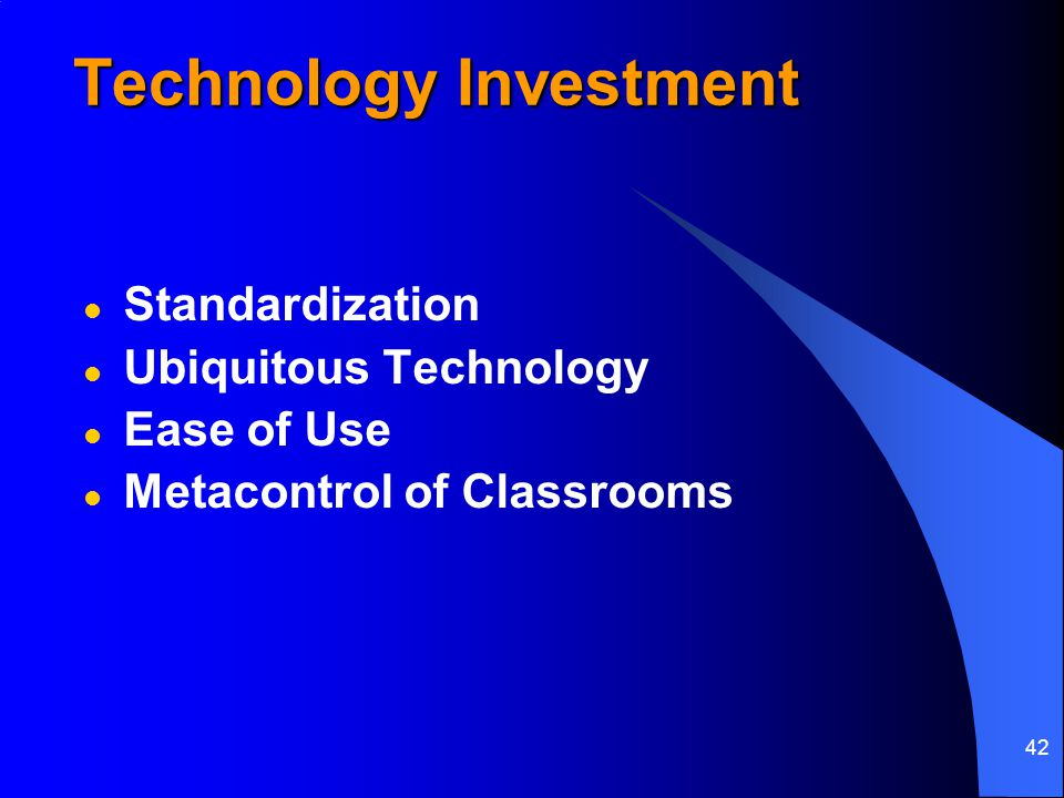 42 Technology Investment l Standardization l Ubiquitous Technology l Ease of Use l Metacontrol of Classrooms