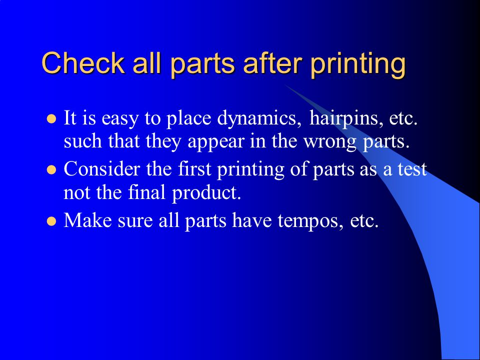 Check all parts after printing It is easy to place dynamics, hairpins, etc.