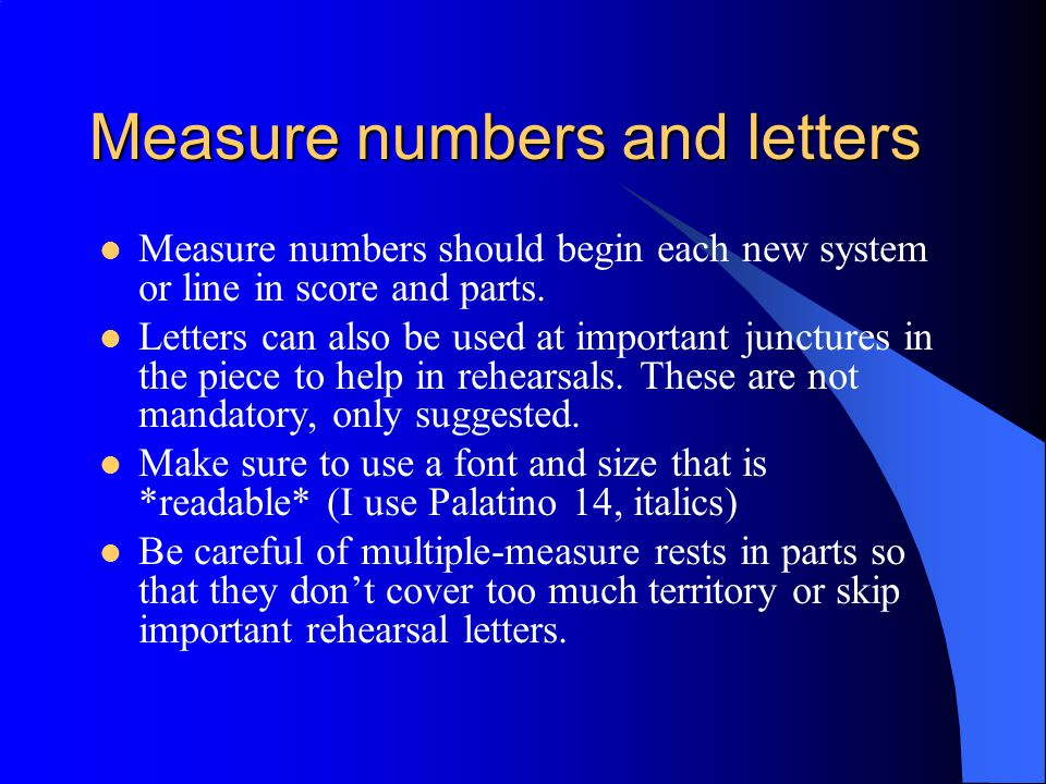 Measure numbers and letters Measure numbers should begin each new system or line in score and parts.
