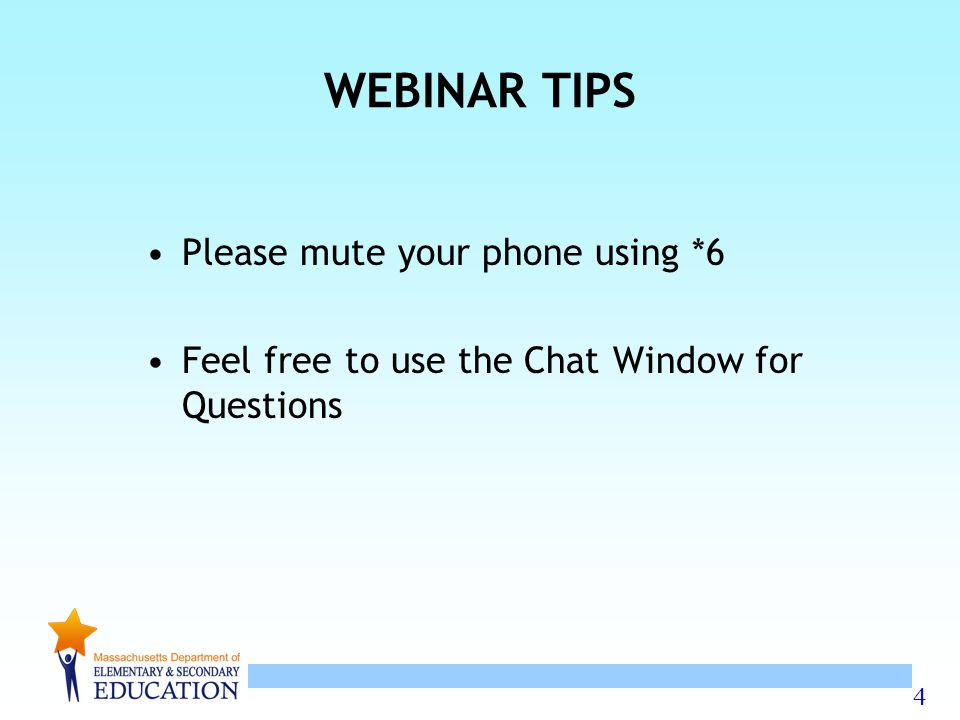 4 WEBINAR TIPS Please mute your phone using *6 Feel free to use the Chat Window for Questions