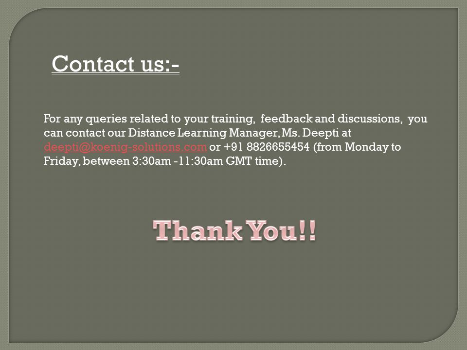 For any queries related to your training, feedback and discussions, you can contact our Distance Learning Manager, Ms.