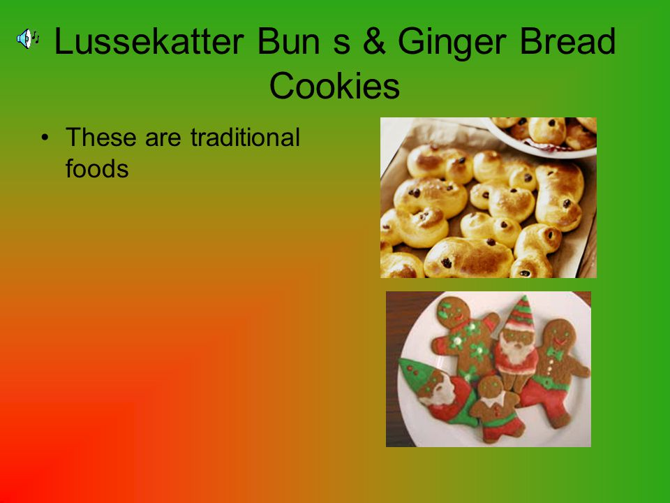 Lussekatter Bun s & Ginger Bread Cookies These are traditional foods