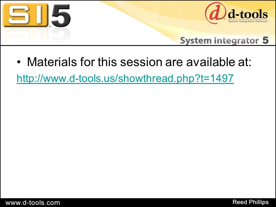 Reed Phillips Materials for this session are available at: http://www.d-tools.us/showthread.php t=1497
