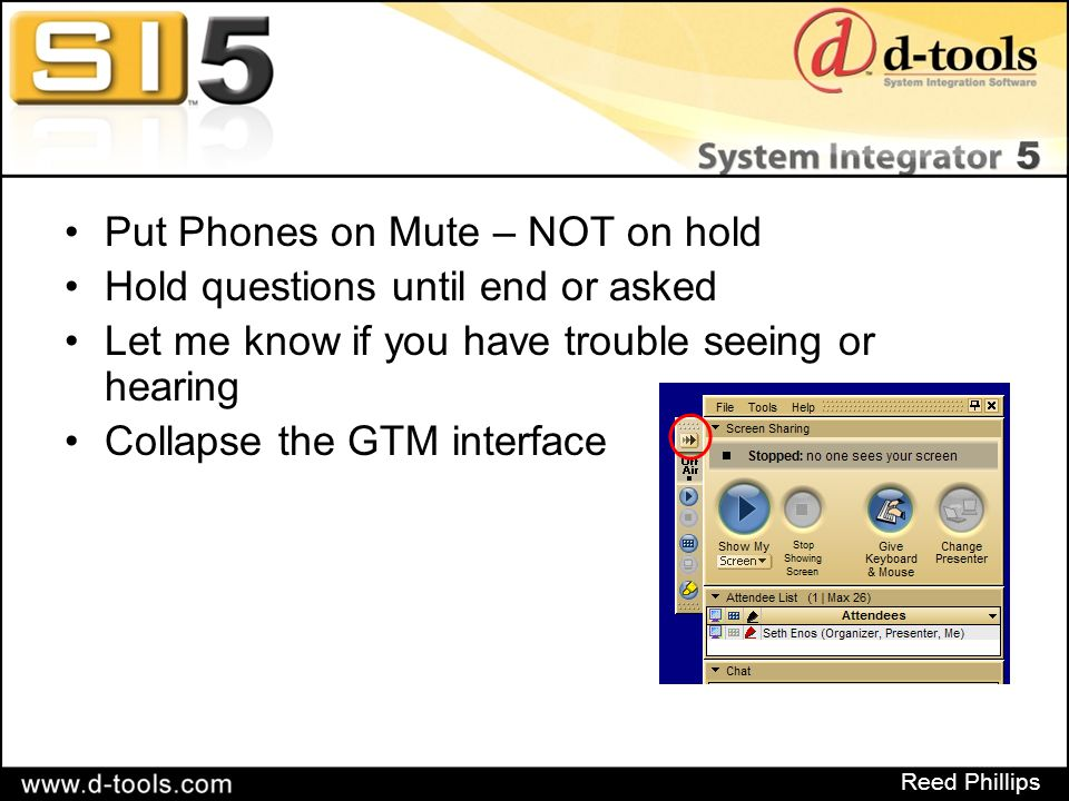Reed Phillips Put Phones on Mute – NOT on hold Hold questions until end or asked Let me know if you have trouble seeing or hearing Collapse the GTM in
