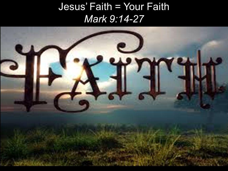Jesus' Faith = Your Faith Mark 9:14-27