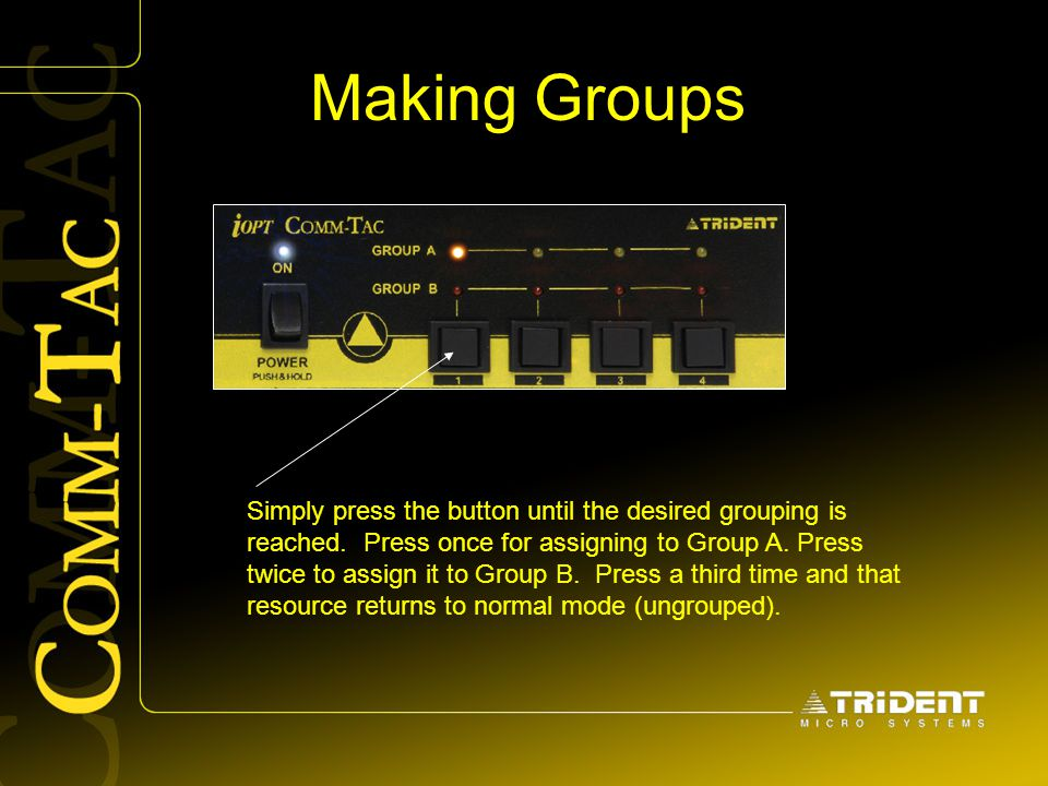 Making Groups Simply press the button until the desired grouping is reached. Press once for assigning to Group A. Press twice to assign it to Group B.