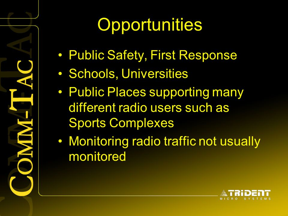 Opportunities Public Safety, First Response Schools, Universities Public Places supporting many different radio users such as Sports Complexes Monitor