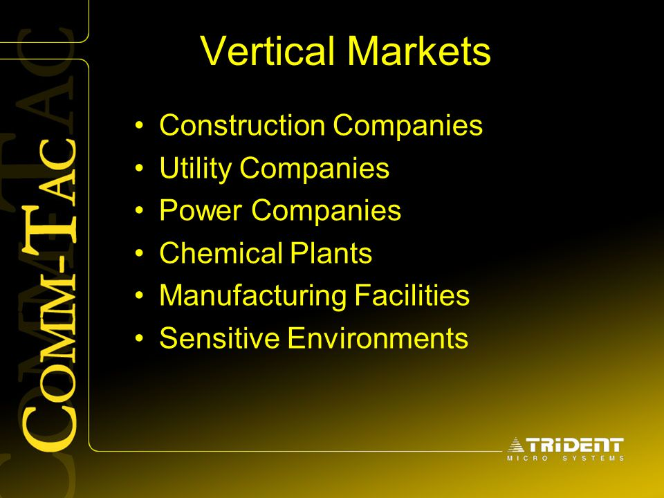 Vertical Markets Construction Companies Utility Companies Power Companies Chemical Plants Manufacturing Facilities Sensitive Environments