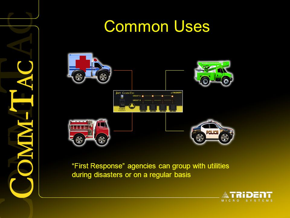 "Common Uses ""First Response"" agencies can group with utilities during disasters or on a regular basis"