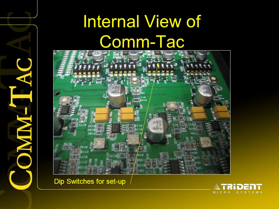 Internal View of Comm-Tac Dip Switches for set-up