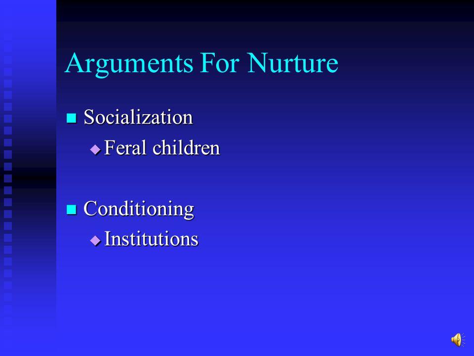Arguments For Nurture Socialization Socialization  Feral children Conditioning Conditioning  Institutions