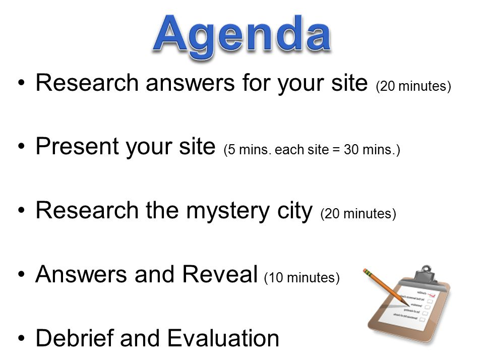 Research answers for your site (20 minutes) Present your site (5 mins.