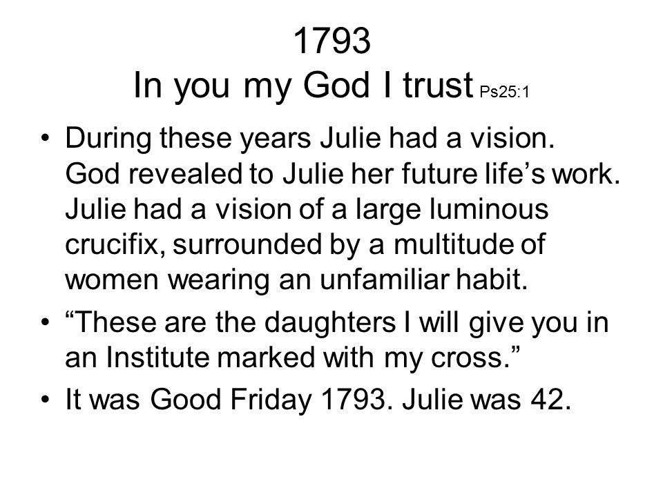 1793 In you my God I trust Ps25:1 During these years Julie had a vision.