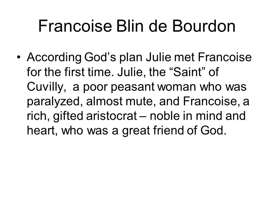 Francoise Blin de Bourdon According God's plan Julie met Francoise for the first time.