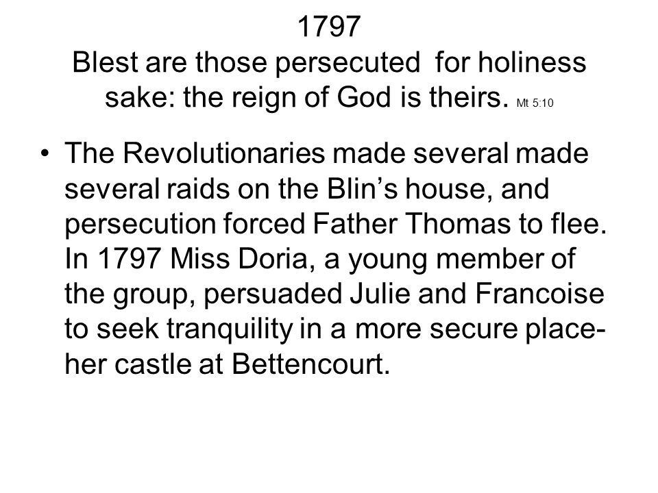 1797 Blest are those persecuted for holiness sake: the reign of God is theirs.
