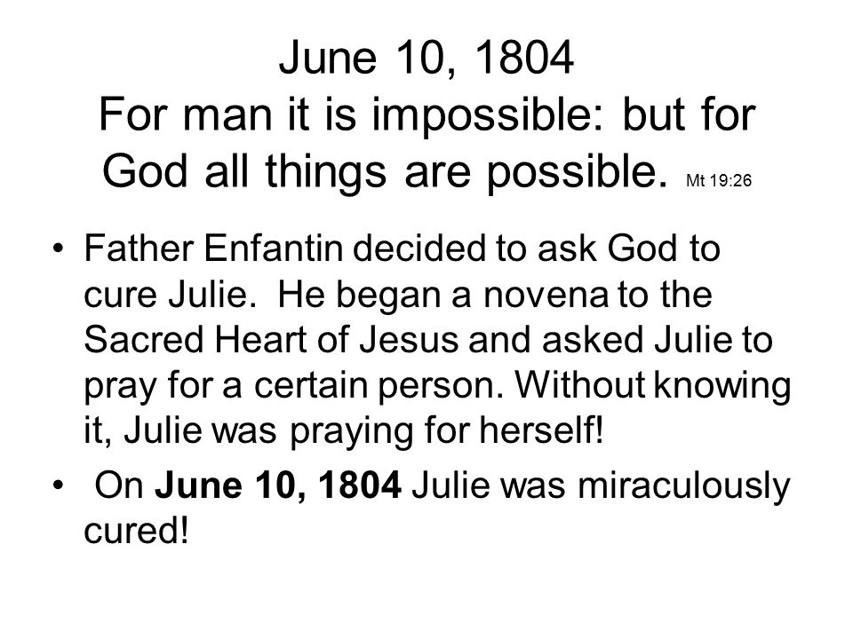 June 10, 1804 For man it is impossible: but for God all things are possible.