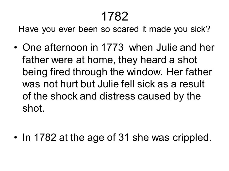 1782 Have you ever been so scared it made you sick.