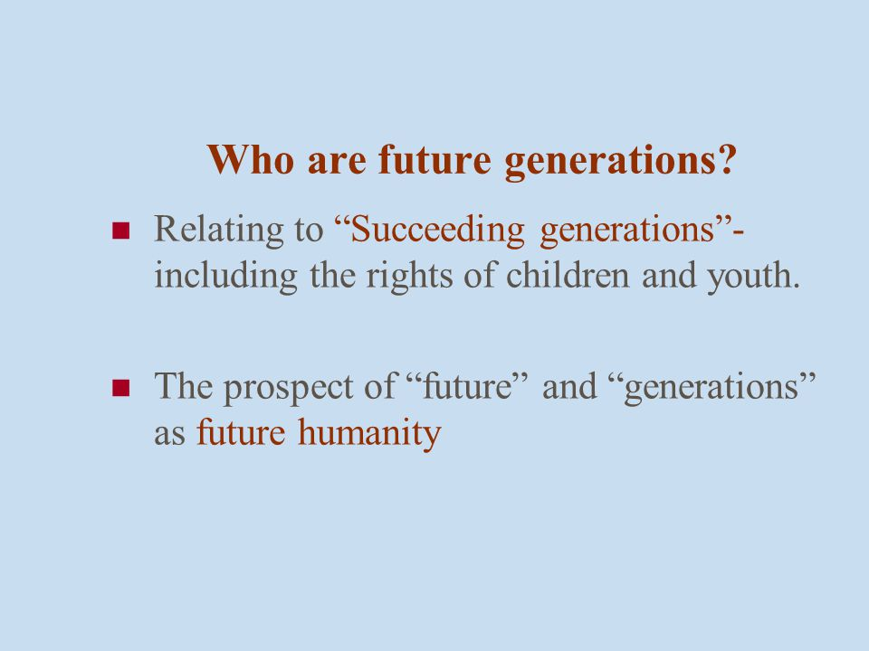 Institutionalization of rights of future generations- what needs to be considered.