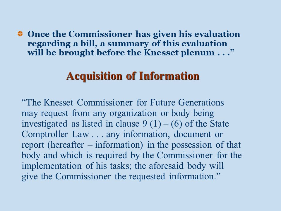 Knesset committee chairmen will invite the Knesset Commissioner for Future Generations to debates on bills or secondary legislation which he has declared to have particular relevance for future generations in accordance with sub paragraphs (c) and (d).