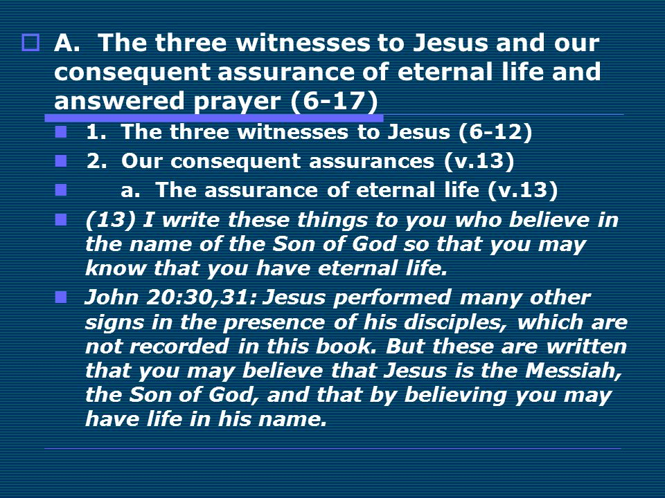  A. The three witnesses to Jesus and our consequent assurance of eternal life and answered prayer (6-17) 1. The three witnesses to Jesus (6-12) 2. Ou