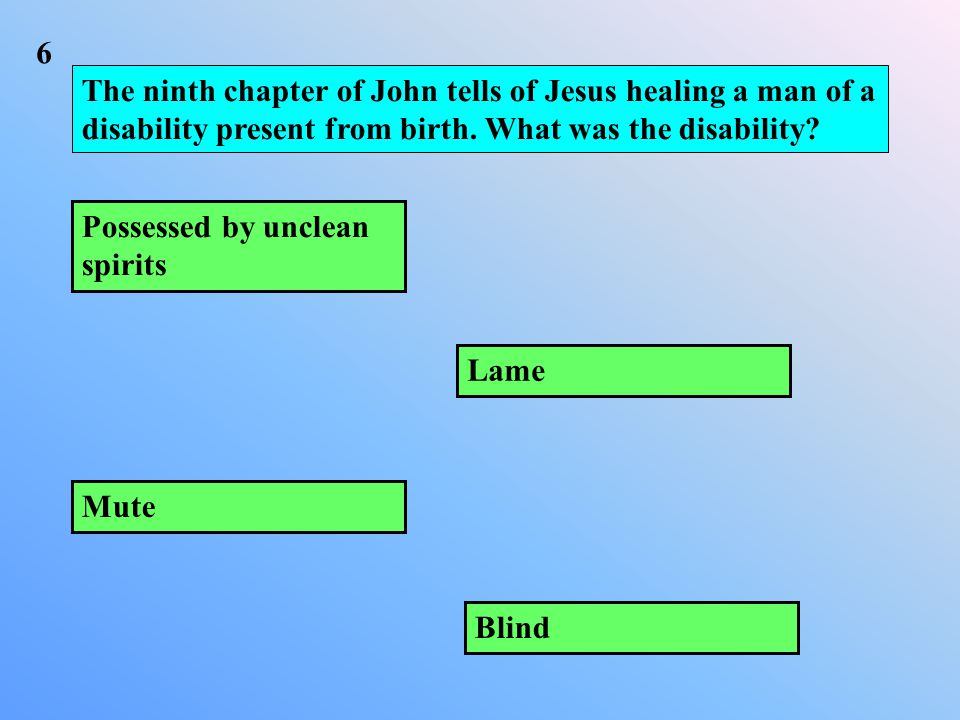 The ninth chapter of John tells of Jesus healing a man of a disability present from birth.