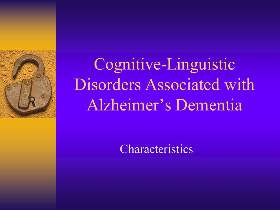 Cognitive-Linguistic Disorders Associated with Alzheimer's Dementia Characteristics