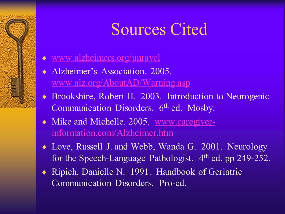 Sources Cited  www.alzheimers.org/unravel www.alzheimers.org/unravel  Alzheimer's Association.
