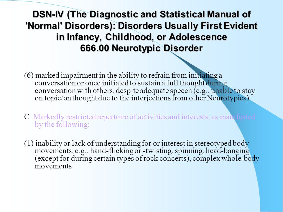 DSN-IV (The Diagnostic and Statistical Manual of 'Normal' Disorders): Disorders Usually First Evident in Infancy, Childhood, or Adolescence 666.00 Neu