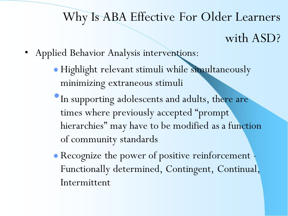Why Is ABA Effective For Older Learners with ASD? Applied Behavior Analysis interventions: Highlight relevant stimuli while simultaneously minimizing