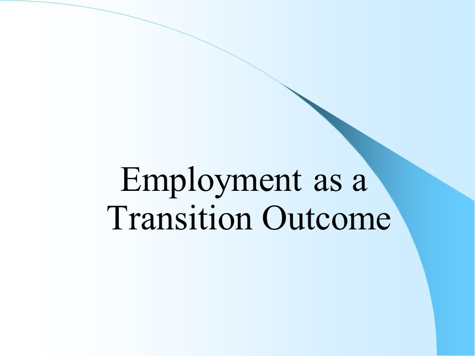Employment as a Transition Outcome