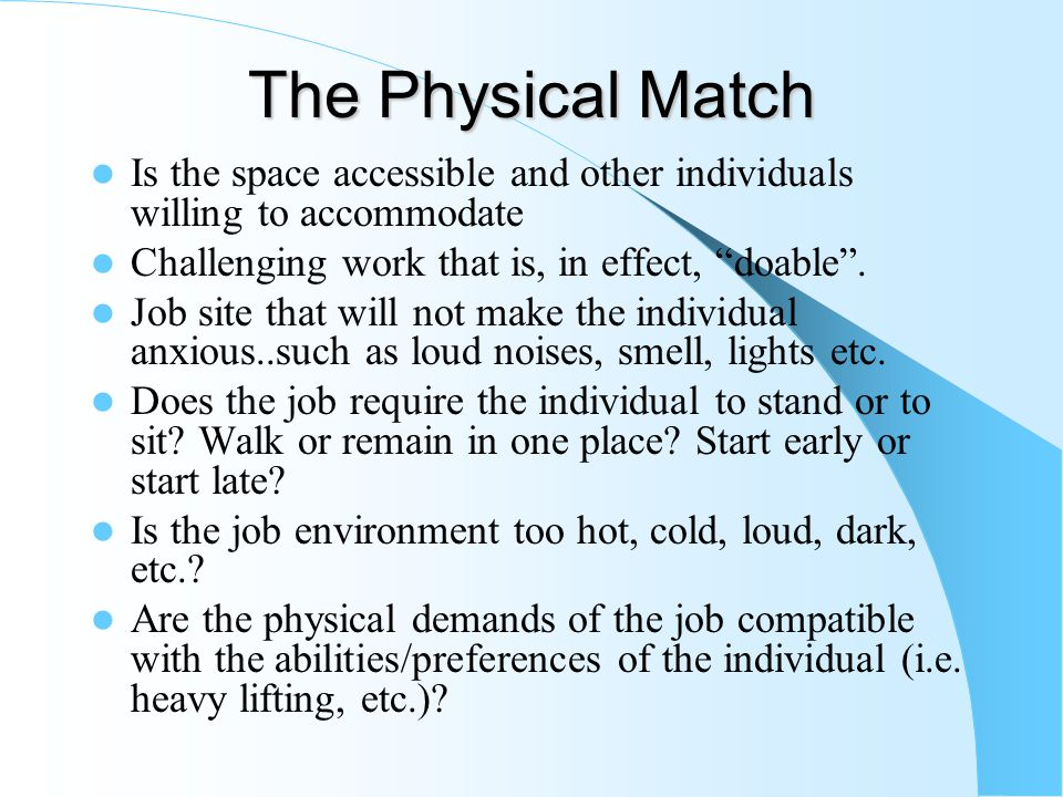 The Physical Match Is the space accessible and other individuals willing to accommodate Challenging work that is, in effect, doable .