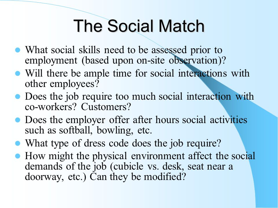 The Social Match What social skills need to be assessed prior to employment (based upon on-site observation).