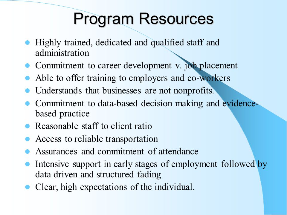Program Resources Highly trained, dedicated and qualified staff and administration Commitment to career development v. job placement Able to offer tra