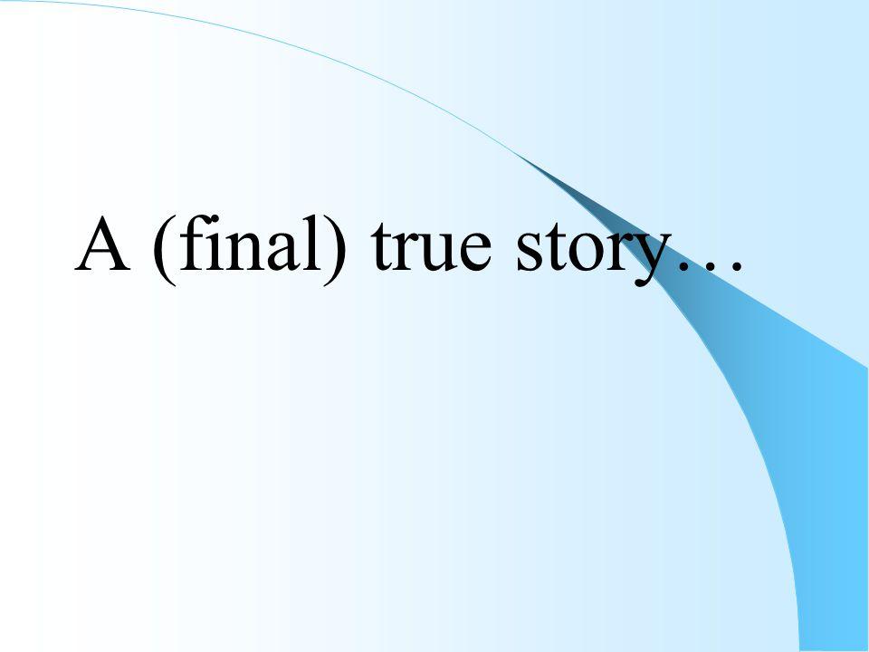 A (final) true story…