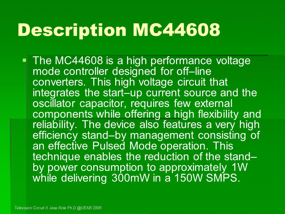 Description MC44608   The MC44608 is a high performance voltage mode controller designed for off–line converters.