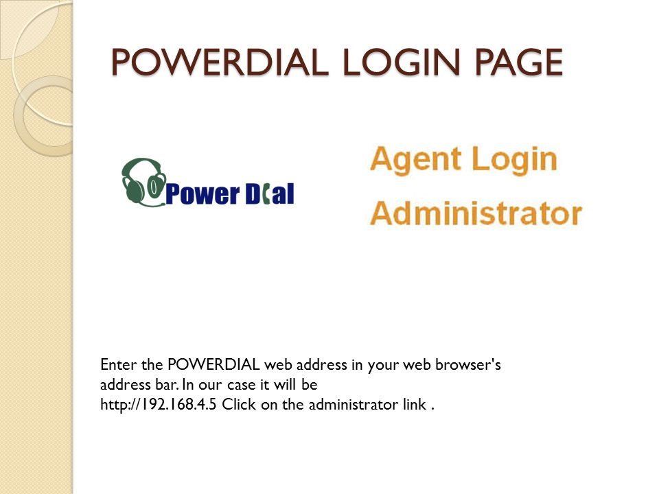 POWERDIAL LOGIN PAGE Enter the POWERDIAL web address in your web browser s address bar.