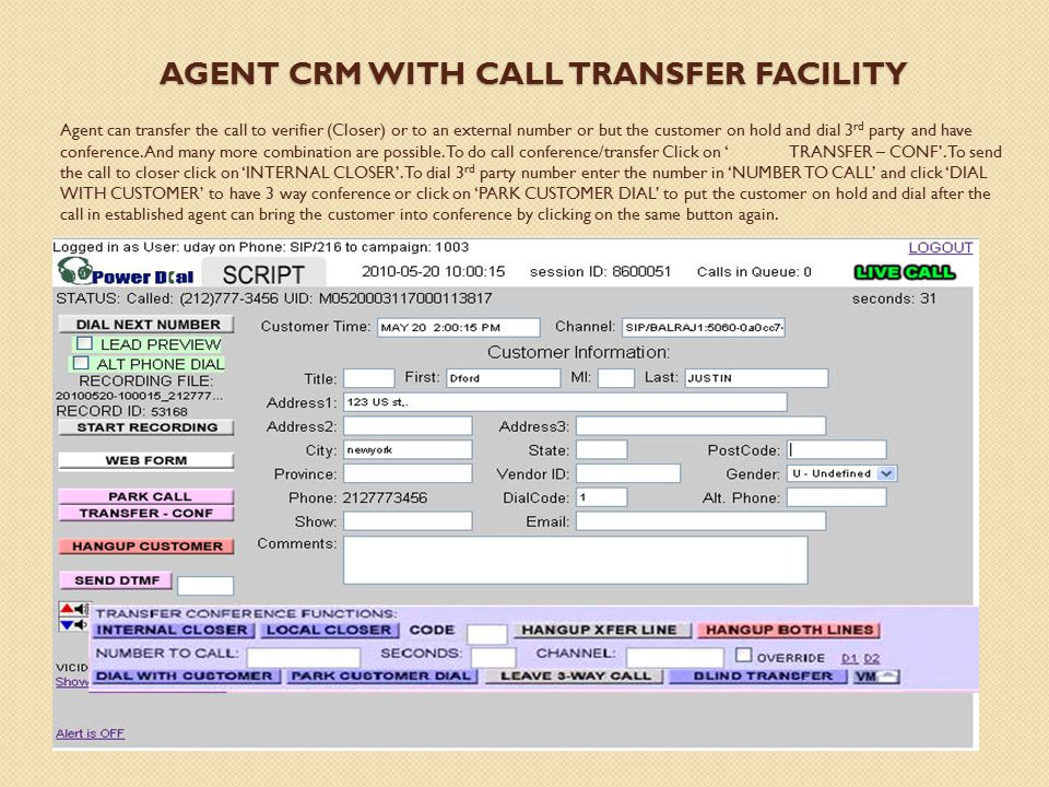 AGENT CRM WITH CALL TRANSFER FACILITY Agent can transfer the call to verifier (Closer) or to an external number or but the customer on hold and dial 3 rd party and have conference.
