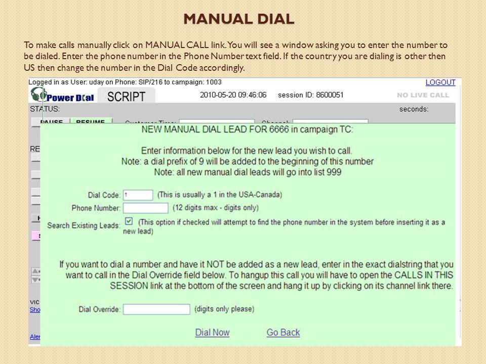MANUAL DIAL To make calls manually click on MANUAL CALL link.