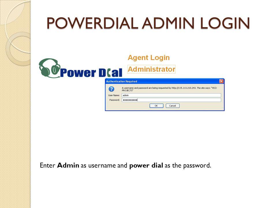 POWERDIAL ADMIN LOGIN Enter Admin as username and power dial as the password.