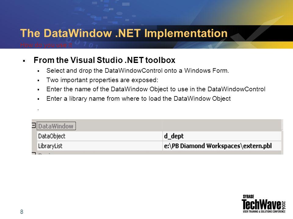 9 DataWindow.NET Implementation  Add coding to manipulate the DataWindow  Visual Studio adds some boilerplate coding to instantiate the basic DataWindowControl  Initialize the DataWindow..
